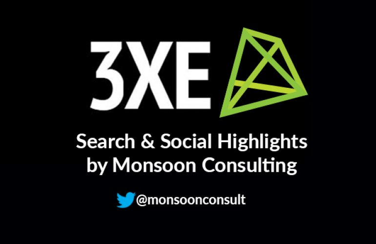 3XE Digital: Search and Social Highlights by Monsoon Consulting